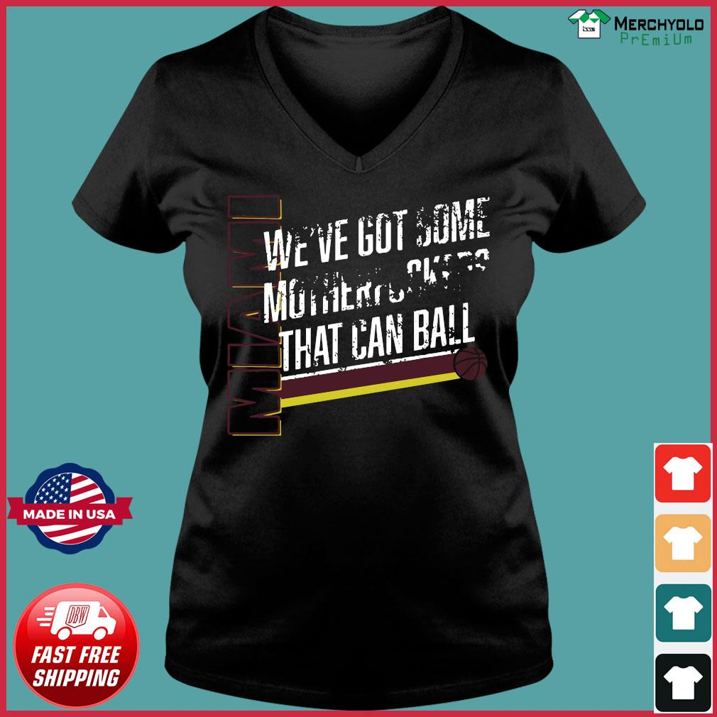 Miami We've Got Some Motherfuckers That Can Ball Shirt Ladies V-neck Tee