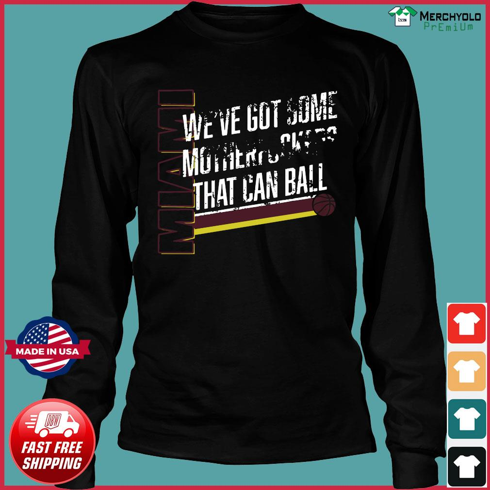 Miami We've Got Some Motherfuckers That Can Ball Shirt Long Sleeve