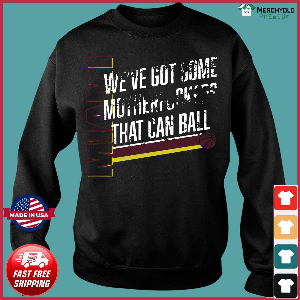 Miami We've Got Some Motherfuckers That Can Ball Shirt Sweater