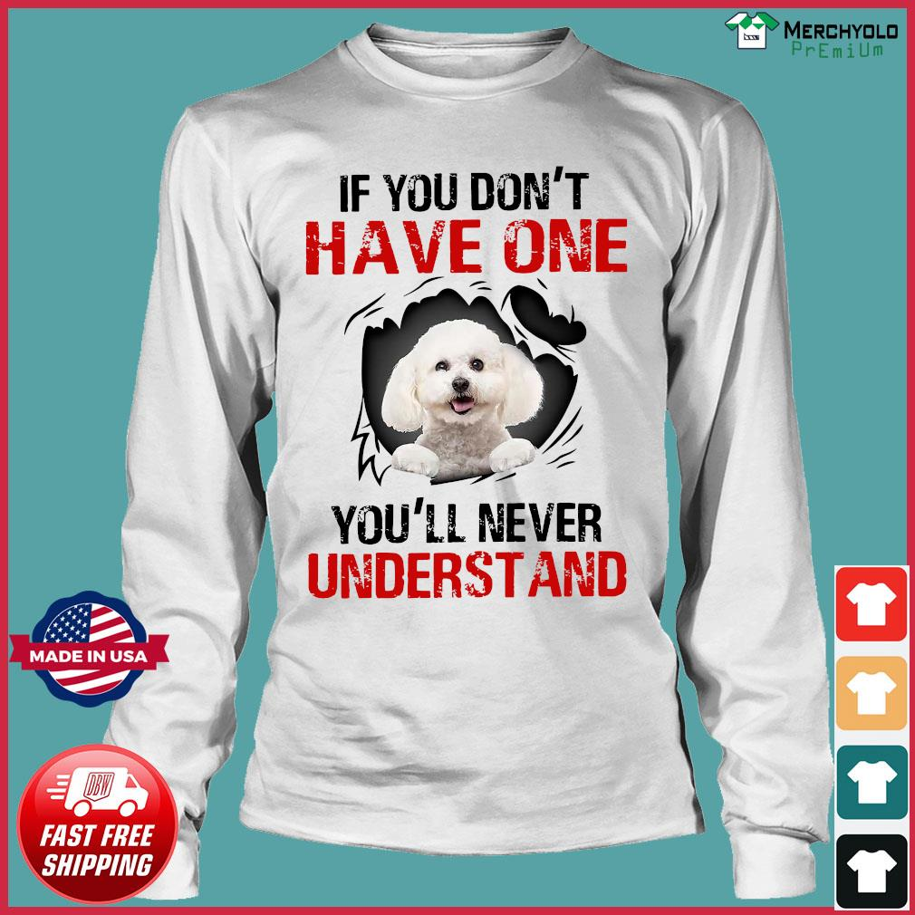 Poodle Dog If You Don't Have One You'll Never Understand Shirt Long Sleeve