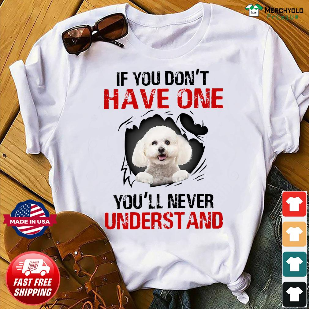 Poodle Dog If You Don't Have One You'll Never Understand Shirt
