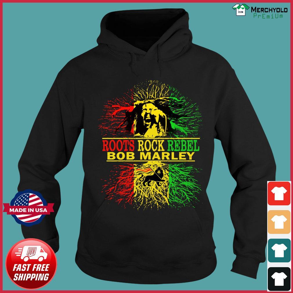 Roots Rock Rebel Bob Marley Shirt Hoodie