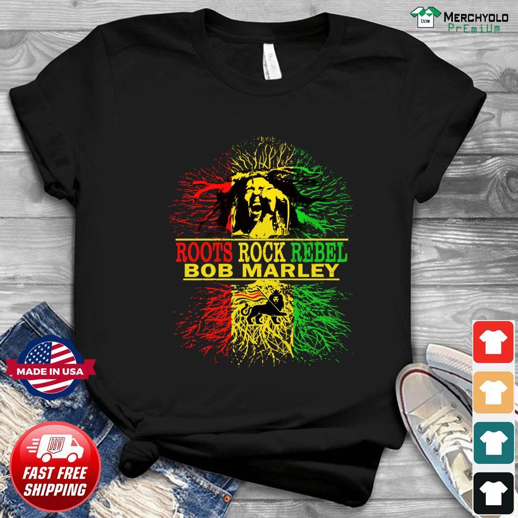 Roots Rock Rebel Bob Marley Shirt