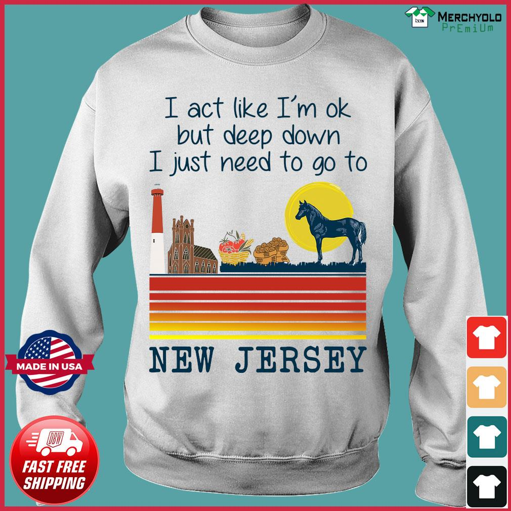 Vintage Horse I Act Like I'm Ok But Deep Down I Just Need To Go To New Jersey Shirt Sweater