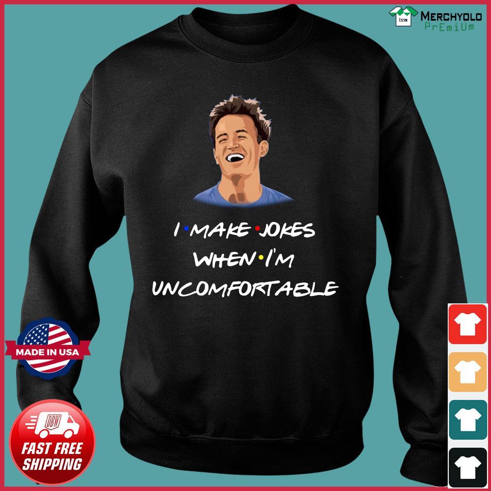 Chandler I Make Jokes When I'm Uncomfortable Shirt Sweater