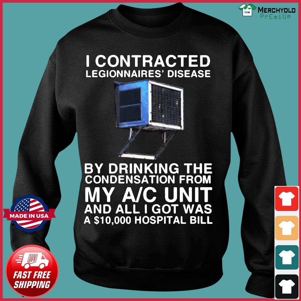 I Contracted Legionnaires Disease T-Shirt Sweater