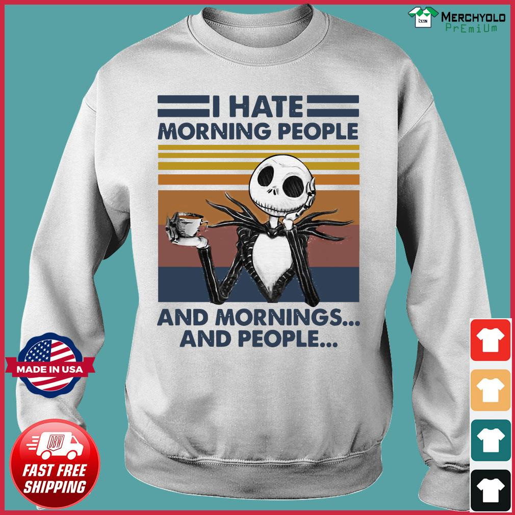I Hate Morning People And Mornings And People Halloween Skeleton Lover Coffee White Shirt Sweater
