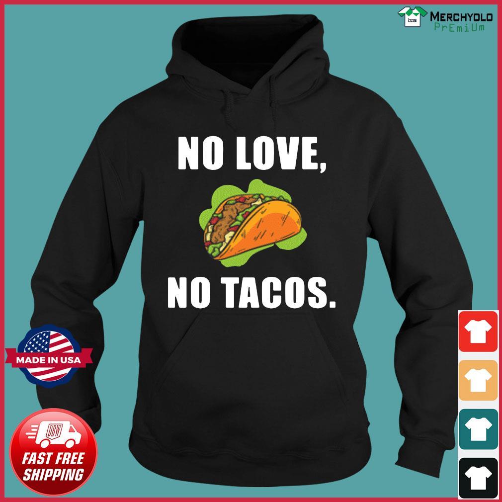 #NoLoveNoTacos No Love No Tacos Shirt Hoodie