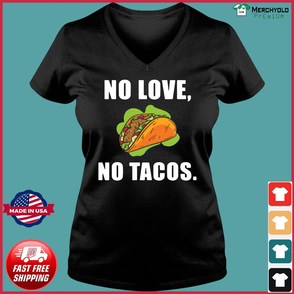 #NoLoveNoTacos No Love No Tacos Shirt Ladies V-neck Tee