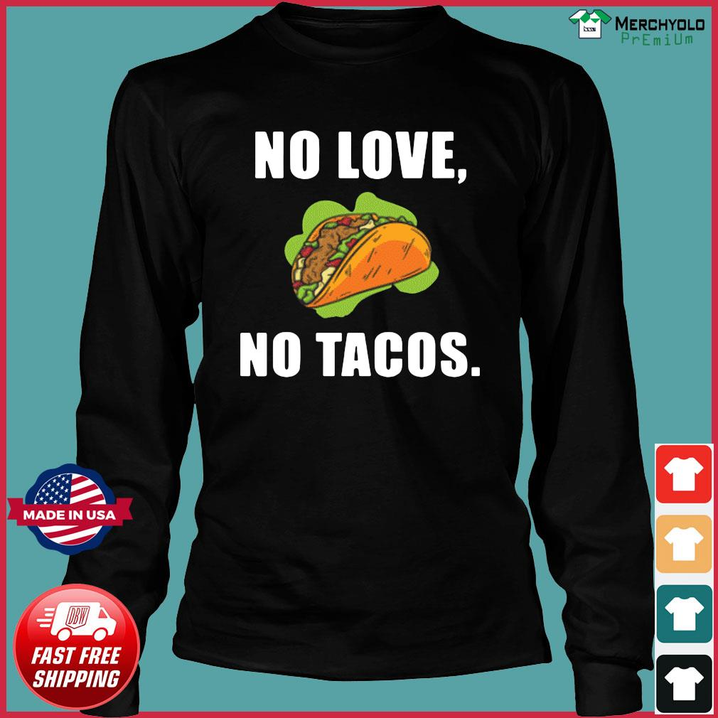 #NoLoveNoTacos No Love No Tacos Shirt Long Sleeve
