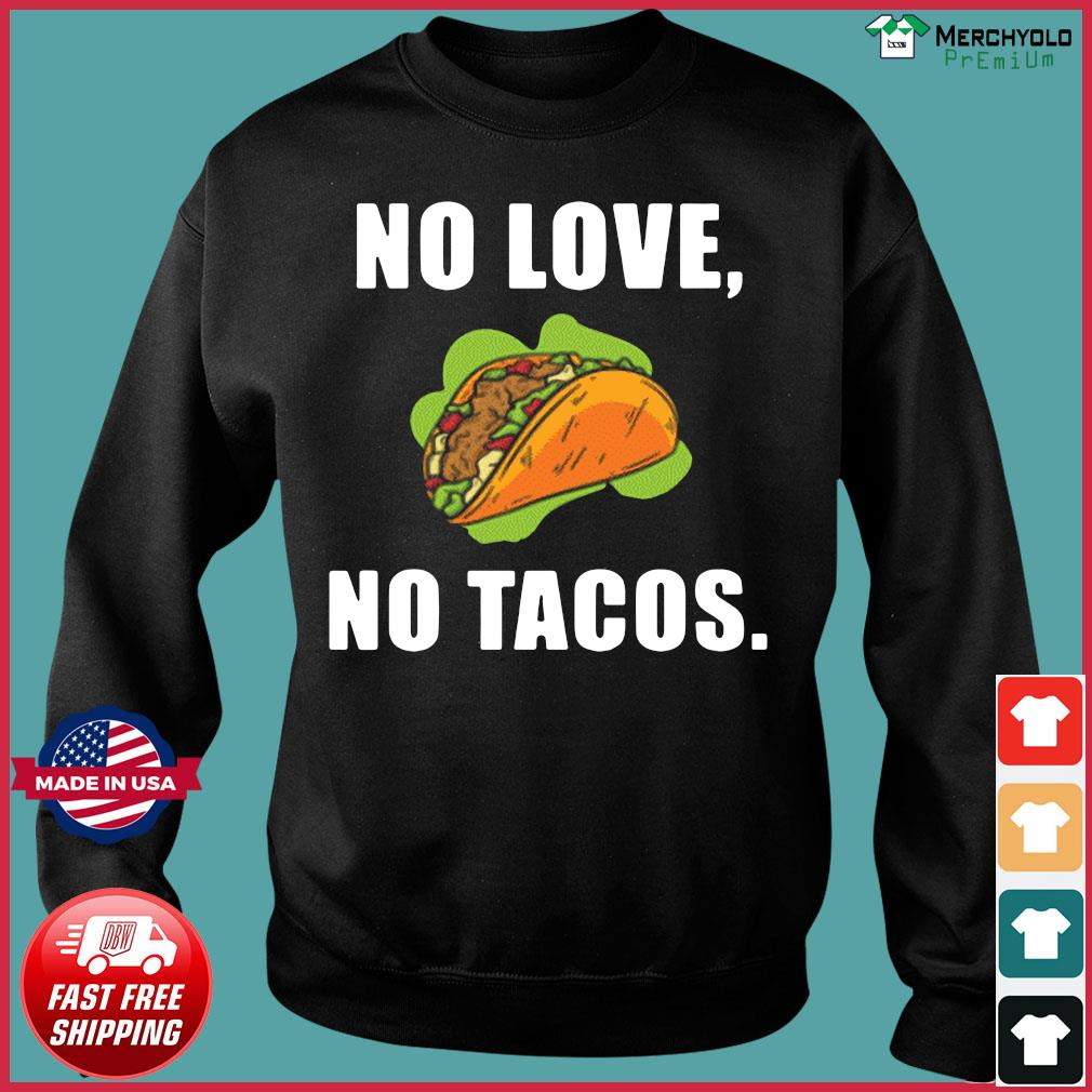 #NoLoveNoTacos No Love No Tacos Shirt Sweater