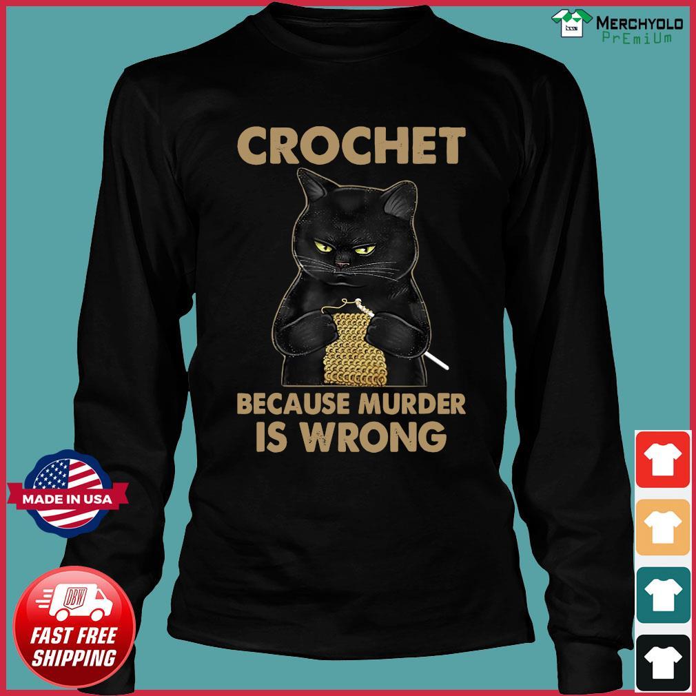 Official Black Cat Crochet Because Murder Is Wrong Shirt Long Sleeve