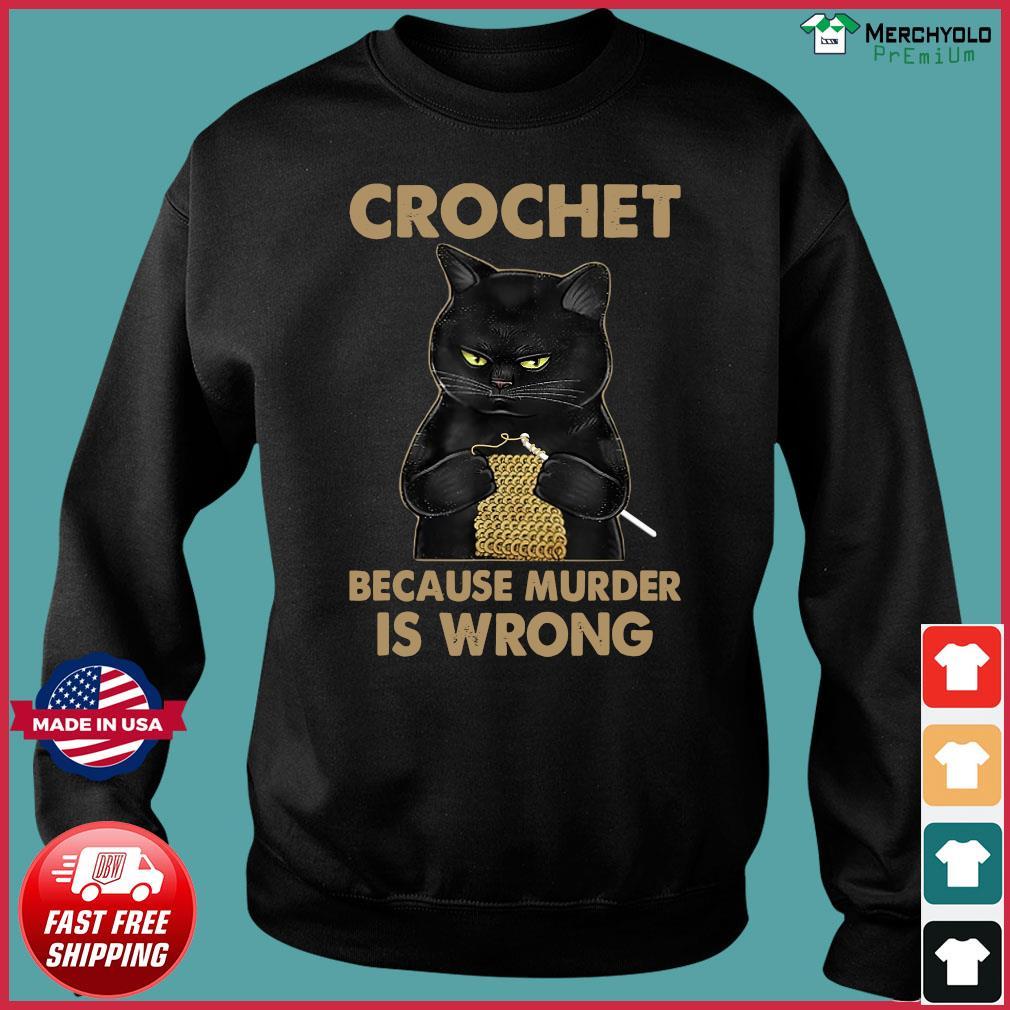 Official Black Cat Crochet Because Murder Is Wrong Shirt Sweater
