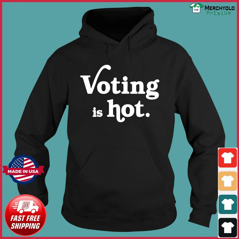 Voting Is Hot Classic T-Shirt Hoodie