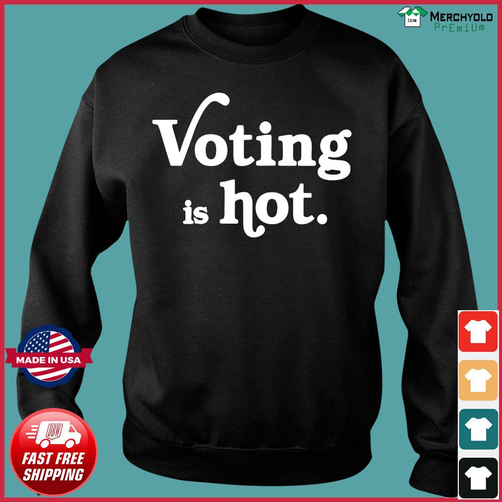 Voting Is Hot Classic T-Shirt Sweater