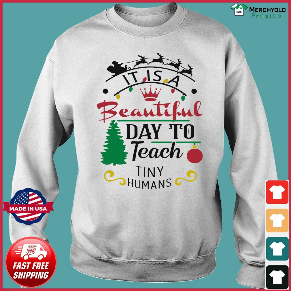 It Is A Beautiful Day To Teach Tiny Humans Christmas Sweatshirt