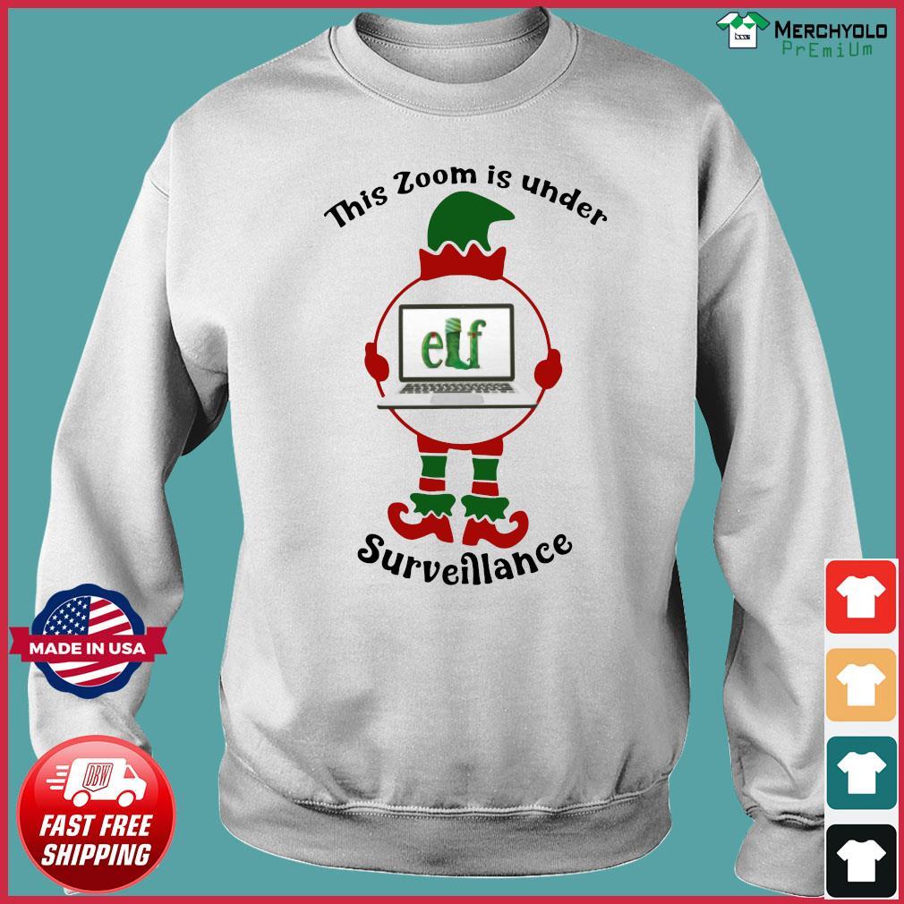 This Zoom Is Under Elf Surveillance Christmas Sweatshirt