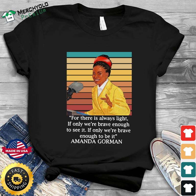Amanda Gorman For There Is Always Light 2021 Vintage Shirt